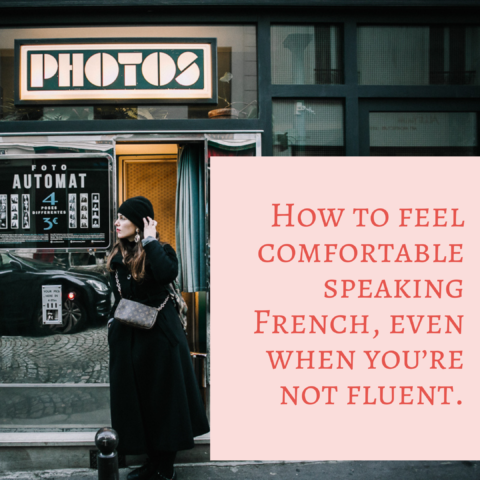 How to feel comfortable speaking French, even when you're not fluent.