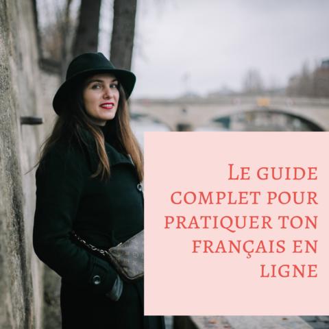 Le guide complet pour pratiquer ton français gratuitement et en ligne