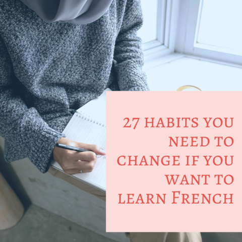 27 habits you need to change if you want to learn French (or another language)