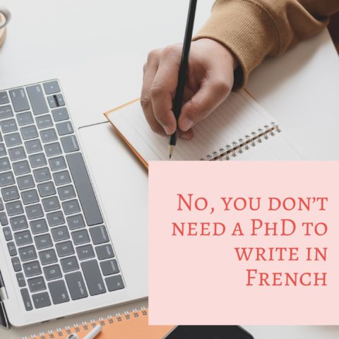 No, you don't need a PhD to write in French