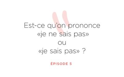 """Episode 5: """"je ne sais pas"""" ou """"je sais pas""""?"""