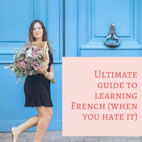 The Ultimate Guide to Learning French (when you hate it!)