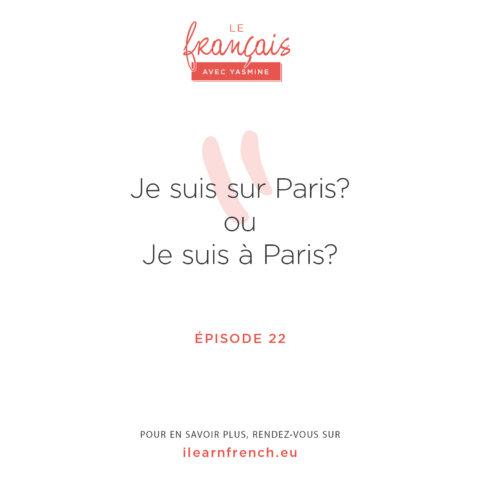 """Episode 22: Dit-on """"je vais à Paris"""" ou """"je vais sur Paris""""?"""