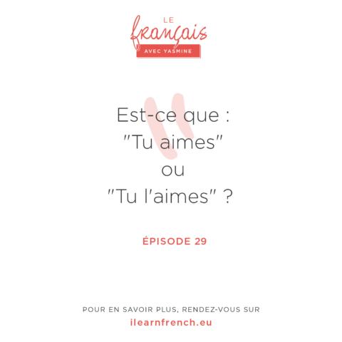 """Episode 29 : """"J'aime"""" ou """"Je l'aime"""" ?"""
