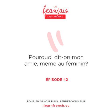 Episode 42: Pourquoi dit-on mon amie, même au féminin?