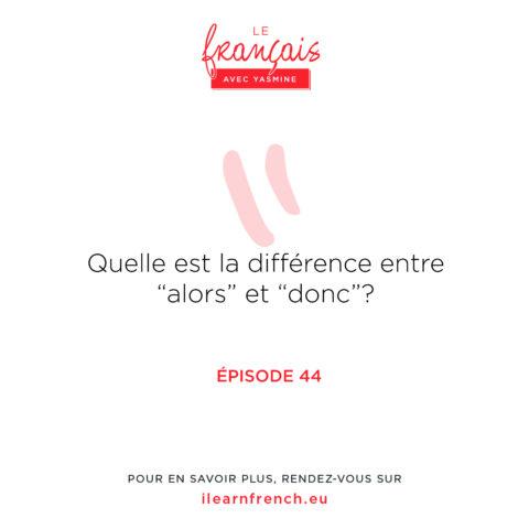 """Épisode 44 : Quelle est la différence entre """"alors"""" et """"donc""""?"""