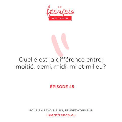 Épisode 45 : Quelle est la différence entre : moitié, demi, midi, mi et milieu ?