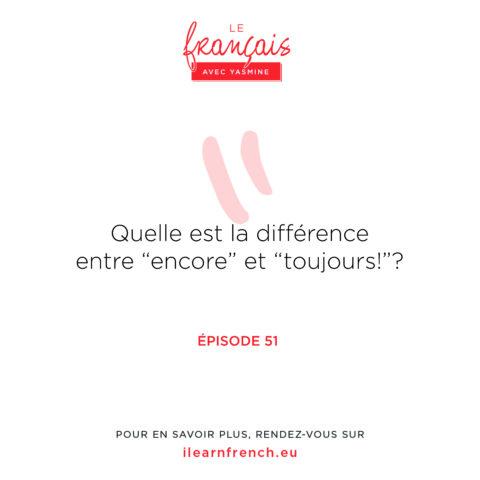 """Épisode 51: Quelle est la différence entre """"encore"""" et """"toujours""""?"""
