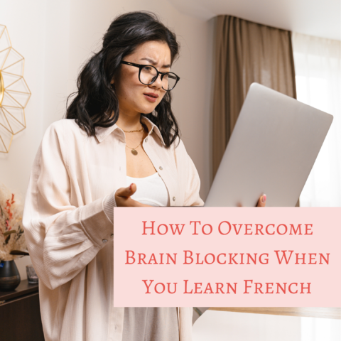 How To Overcome Brain Blocking When You Learn French